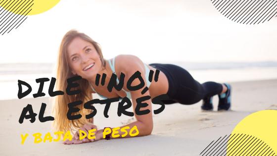 7 claves para disminuir el estrés y bajar de peso