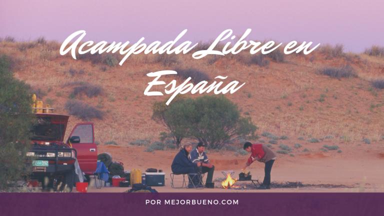 Acampada libre en España: 7 recomendaciones a tener cuenta a la hora de hacerla