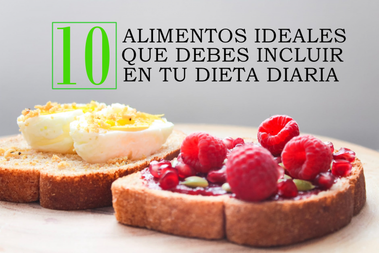 10 Alimentos ideales que debes incluir en tu dieta diaria