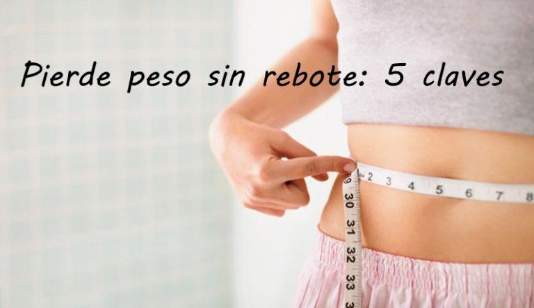 Pierde peso sin rebote: 5 claves